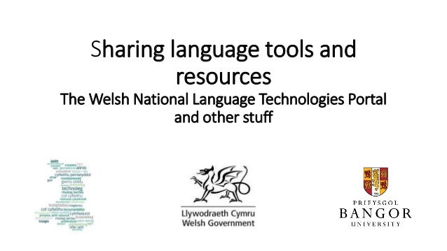 Sharing language tools and resources The Welsh National Language Technologies Portal and other stuff