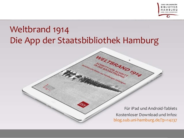 Weltbrand 1914  Die App der Staatsbibliothek Hamburg  Für iPad und Android-Tablets  Kostenloser Download und Infos:  blog....