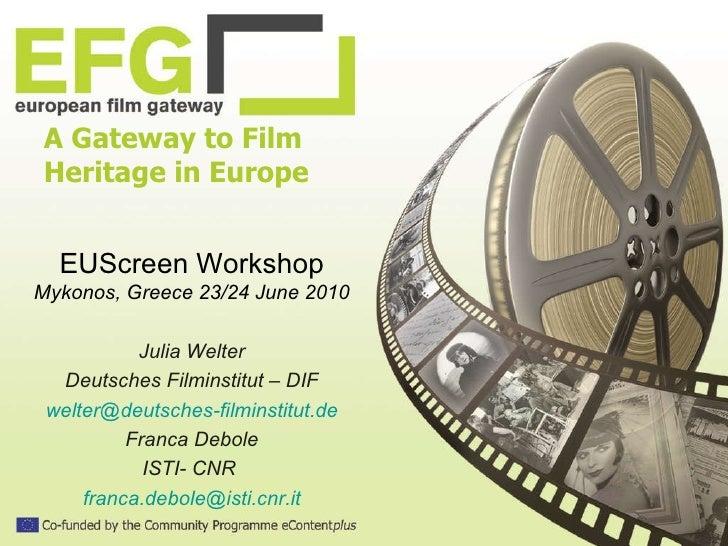 A Gateway to Film Heritage in Europe EUScreen Workshop Mykonos, Greece 23/24 June 2010 Julia Welter Deutsches Filminstitut...