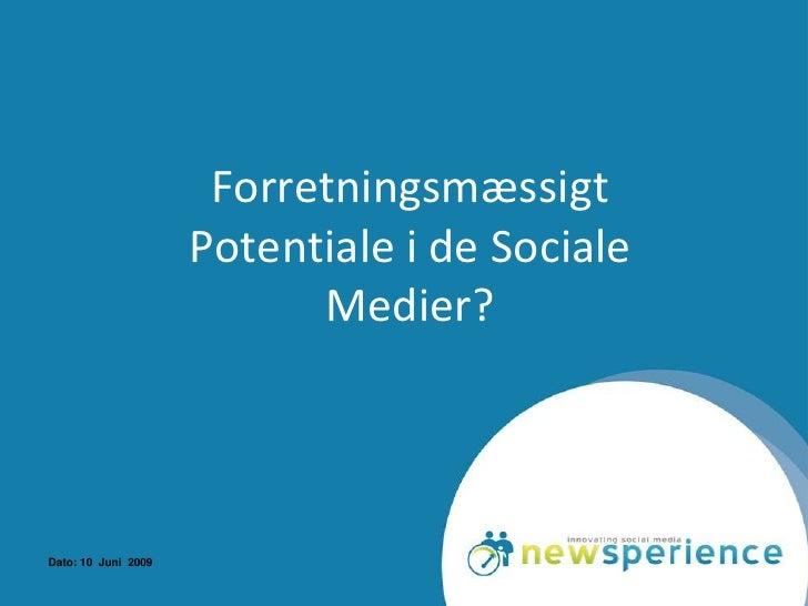 Forretningsmæssigt                      Potentiale i de Sociale                            Medier?    Dato: 10 Juni 2009