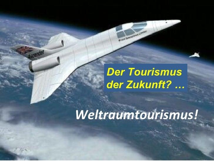 Weltraumtourismus! Der Tourismus  der Zukunft? …