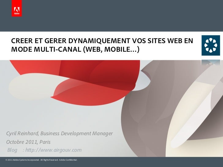 CREER ET GERER DYNAMIQUEMENT VOS SITES WEB EN     MODE MULTI-CANAL (WEB, MOBILE…)Cyril Reinhard, Business Development Mana...