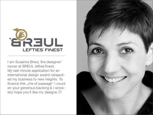 I am Susanne Breul, the designer/ owner at BREUL lefties´finest. My last minute application for an international design awa...