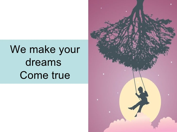 We make your  dreams Come true