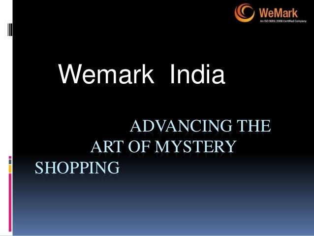 ADVANCING THE ART OF MYSTERY SHOPPING Wemark India