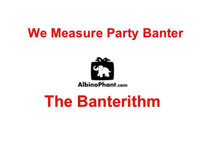 We Measure Party Banter The Banterithm