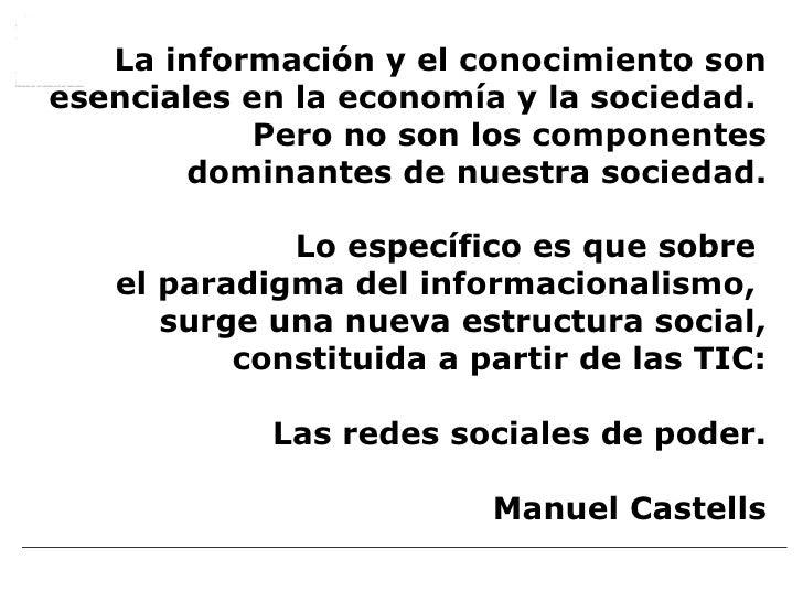 La información y el conocimiento son esenciales en la economía y la sociedad.  Pero no son los componentes dominantes de n...