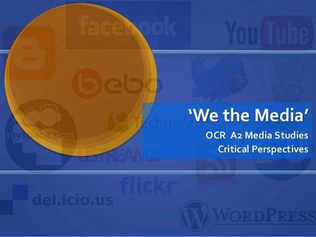 'We the Media' OCR A2 Media Studies Critical Perspectives