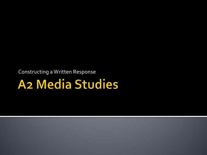 A2 Media Studies<br />Constructing a Written Response<br />