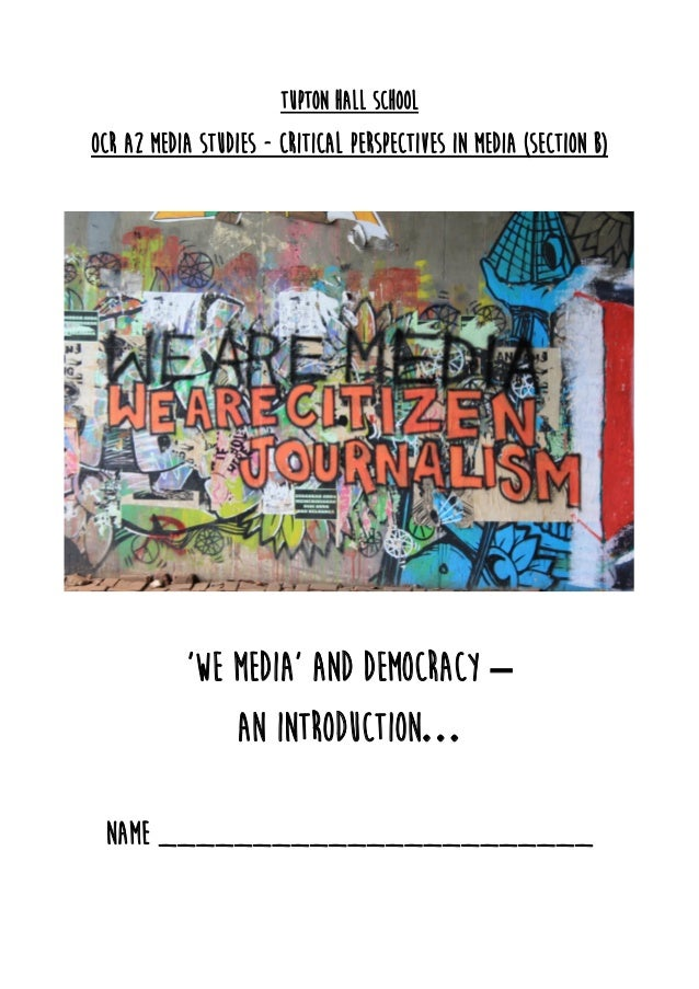 Tupton Hall School OCR A2 Media Studies - Critical Perspectives in Media (Section B) 'We Media' and Democracy – An introdu...