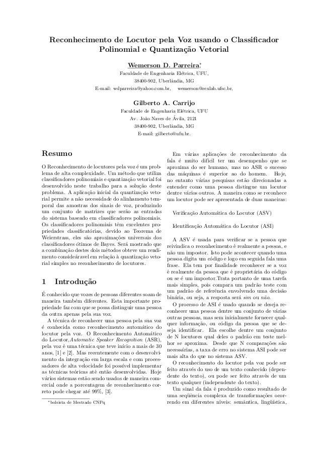 Reconhecimento de Locutor pela Voz usando o Classificador Polinomial e Quantiza¸c˜ao Vetorial Wemerson D. Parreira∗ , Facul...