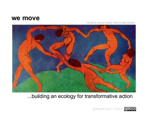 we move ...building an ecology for transformative action @HeleneFinidori - 01/2012 The Dance, second version, 1910, by Hen...