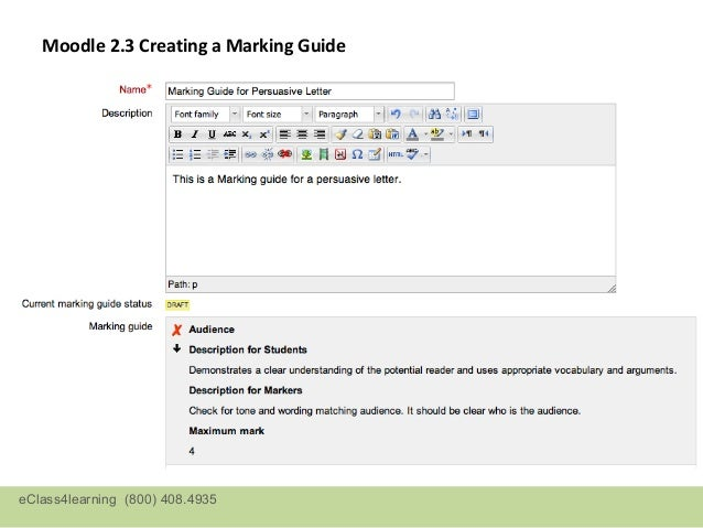 Moodle 2.3 Creating a Marking Guide   Marking guide consists of criteria, descriptions for students and graders, a   mark ...