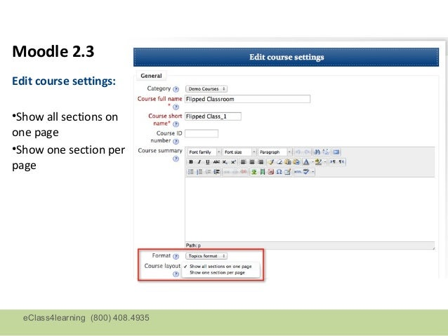 Moodle 2.3Edit course settings:•Show all sections onone page•Show one section perpage  eClass4learning (800) 408.4935