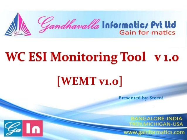 WC ESI Monitoring Tool v 1.0  [WEMT v1.0]  Presented by: Sreeni