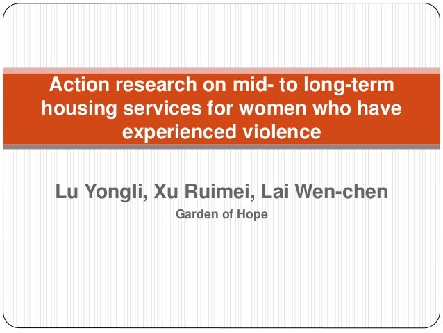 Action research on mid- to long-term housing services for women who have experienced violence Lu Yongli, Xu Ruimei, Lai We...