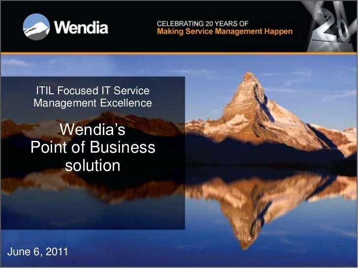 ITIL Focused IT Service     Management Excellence        Wendia's    Point of Business        solutionJune 6, 2011