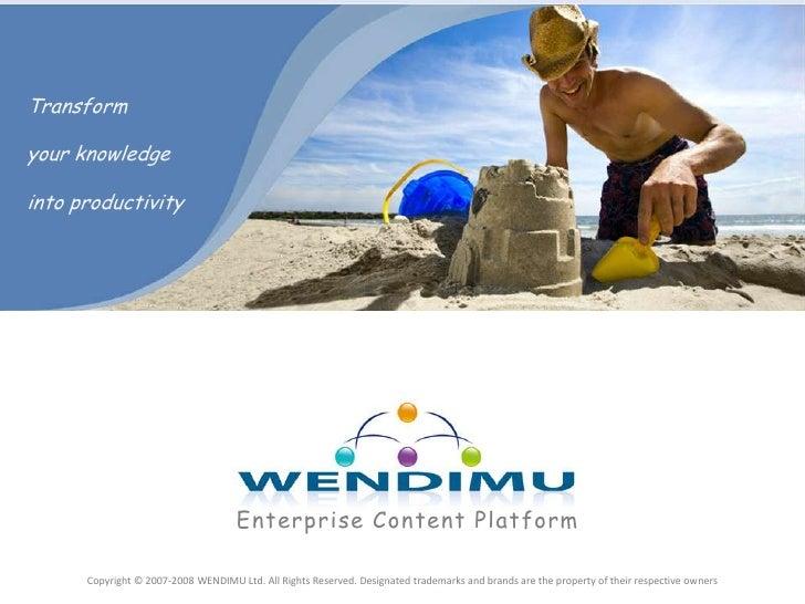 Transform <br />your knowledge into productivity<br />Enterprise Content Platform<br />Copyright © 2007-2008 WENDIMU Ltd. ...