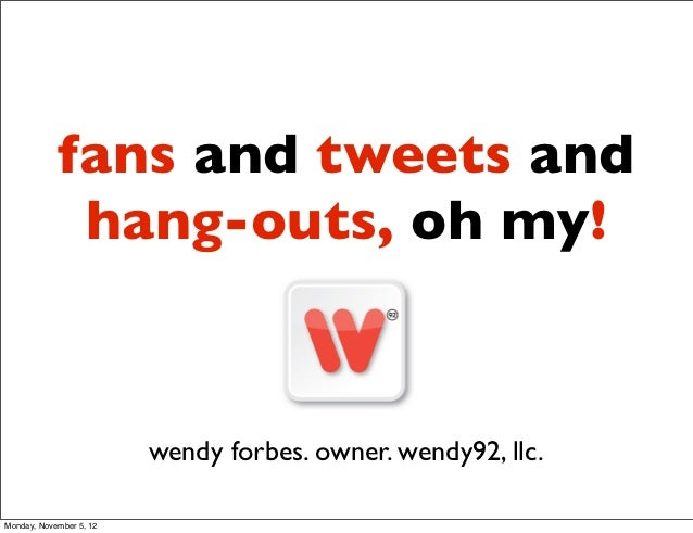 fans and tweets and             hang-outs, oh my!                         wendy forbes. owner. wendy92, llc.Monday, Novemb...