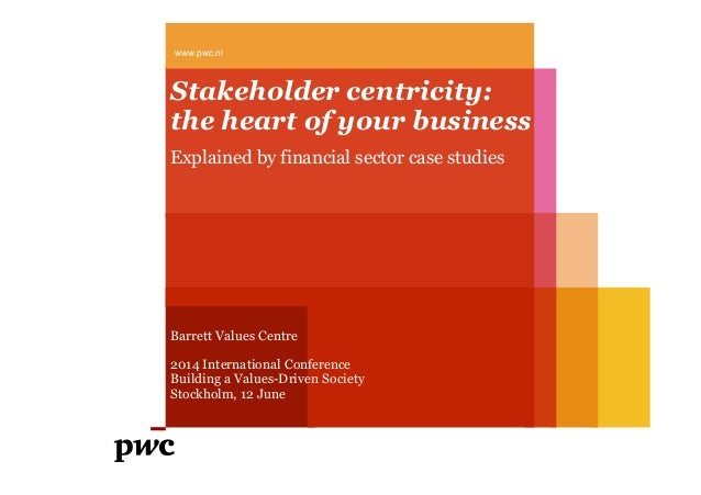 Stakeholder centricity: the heart of your business Explained by financial sector case studies Barrett Values Centre 2014 I...