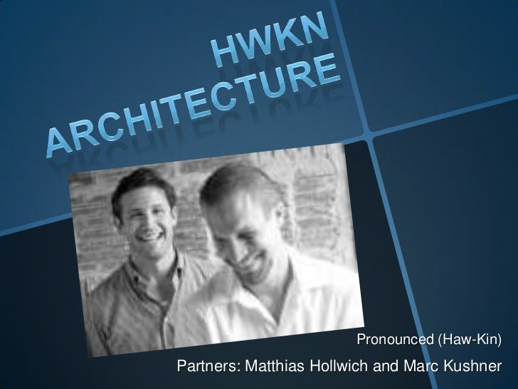 Pronounced (Haw-Kin)Partners: Matthias Hollwich and Marc Kushner