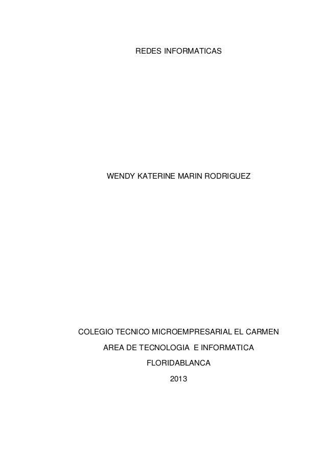 REDES INFORMATICAS WENDY KATERINE MARIN RODRIGUEZ COLEGIO TECNICO MICROEMPRESARIAL EL CARMEN AREA DE TECNOLOGIA E INFORMAT...