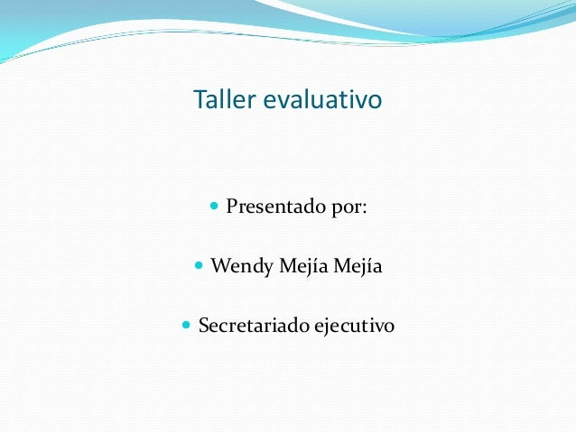 Taller evaluativo  Presentado por:  Wendy Mejía Mejía  Secretariado ejecutivo