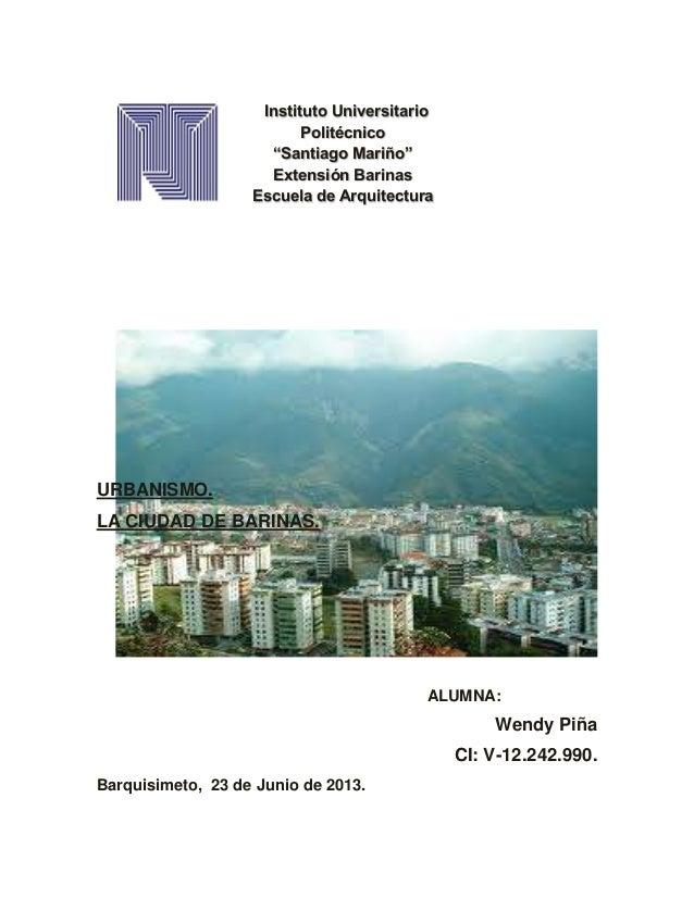 URBANISMO. LA CIUDAD DE BARINAS. ALUMNA: Wendy Piña CI: V-12.242.990. Barquisimeto, 23 de Junio de 2013. Instituto Univers...