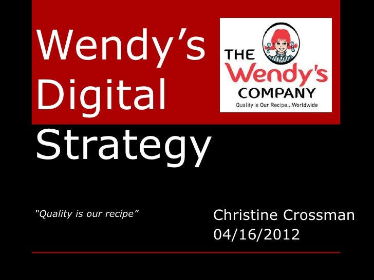 "Wendy'sDigitalStrategy""Quality is our recipe""   Christine Crossman                          04/16/2012"