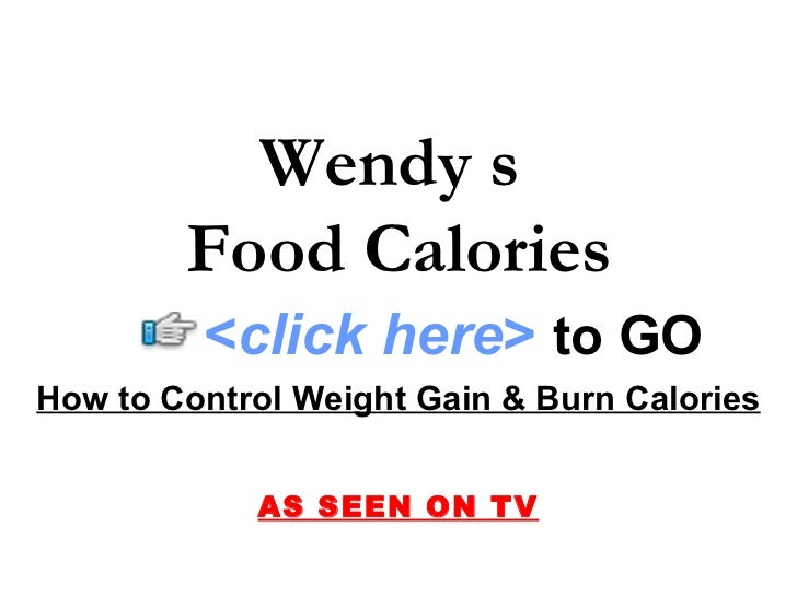 How to Control Weight Gain & Burn Calories AS SEEN ON TV Wendy s  Food Calories < click here >   to   GO