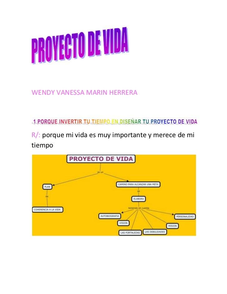 WENDY VANESSA MARIN HERRERA<br />R/: porque mi vida es muy importante y merece de mi tiempo  <br />R/: yo deseo para mi vi...