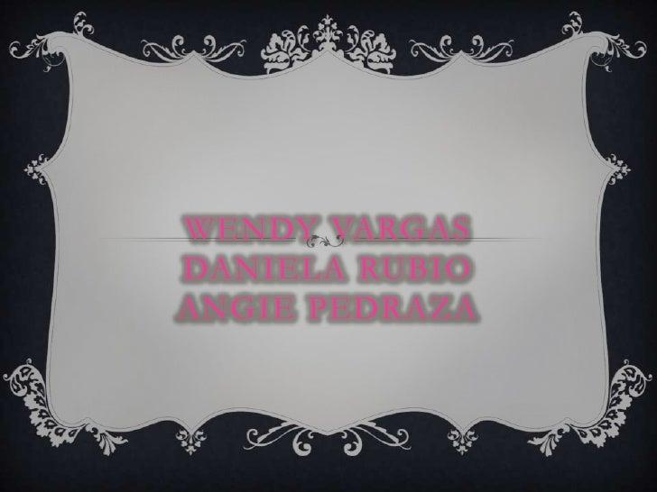 Wendy vargasdaniela rubioangiepedraza<br />