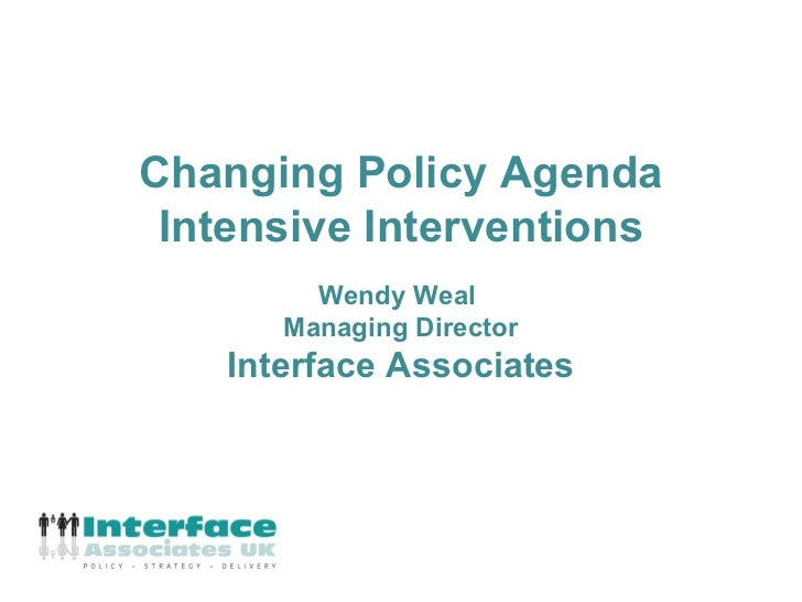 Changing Policy Agenda Intensive Interventions         Wendy Weal       Managing Director    Interface Associates