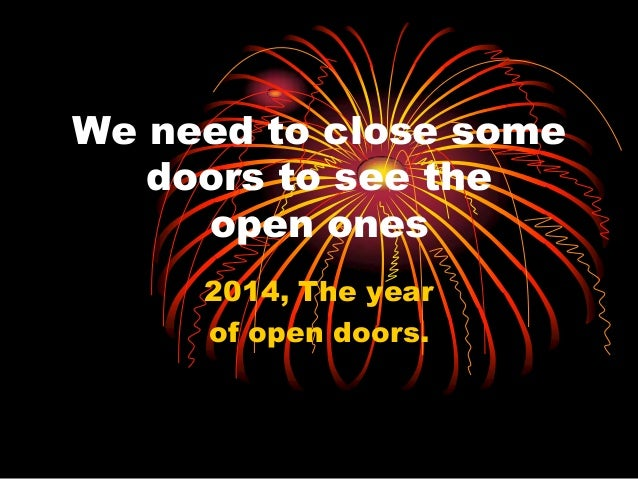 We need to close some doors to see the open ones 2014, The year of open doors.