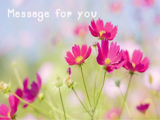 Please send this message To those people who mean something to you, To those who have touched your life in one way or anot...