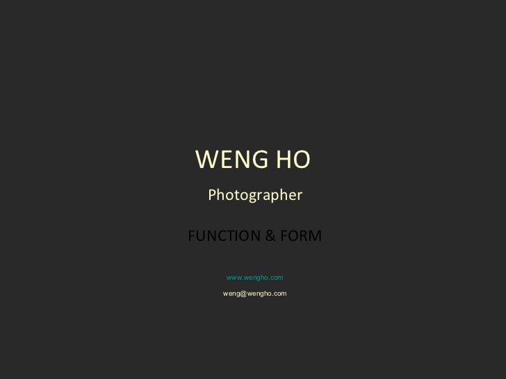 WENG HO Photographer FUNCTION & FORM www.wengho.com [email_address]