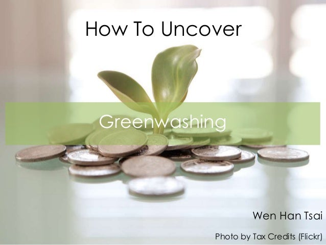 How To Uncover Wen Han Tsai Photo by Tax Credits (Flickr) Greenwashing