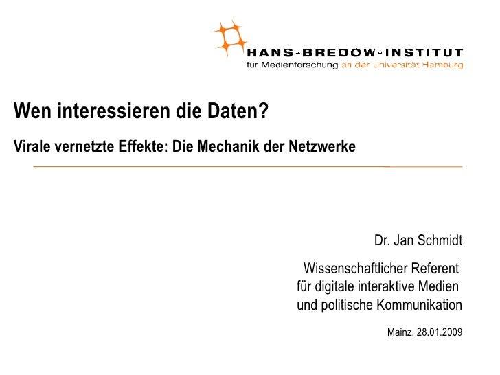 Wen interessieren die Daten?  Virale vernetzte Effekte: Die Mechanik der Netzwerke <ul><ul><li>Dr. Jan Schmidt </li></ul><...