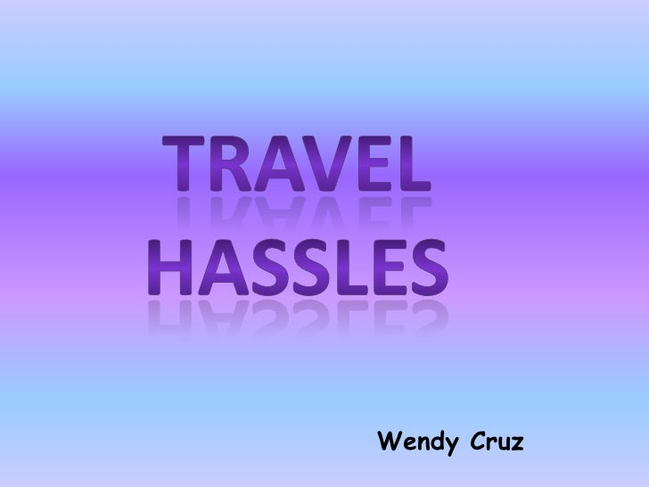 Travelhassles<br />Wendy Cruz<br />
