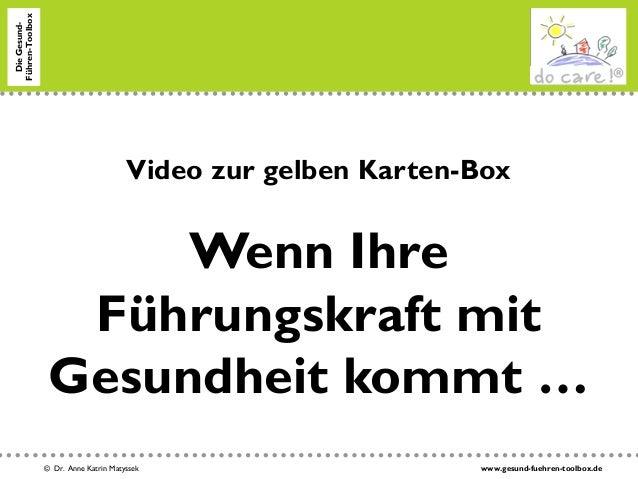 www.gesund-fuehren-toolbox.de© Dr. Anne Katrin Matyssek DieGesund- Führen-Toolbox Video zur gelben Karten-Box Wenn Ihre Fü...