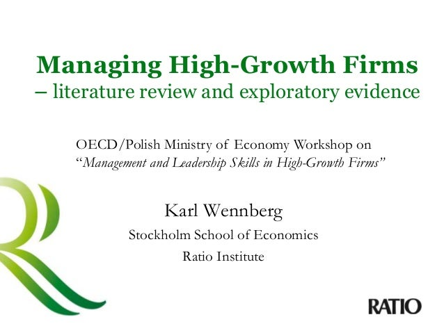 Managing High-Growth Firms – literature review and exploratory evidence Karl Wennberg Stockholm School of Economics Ratio ...