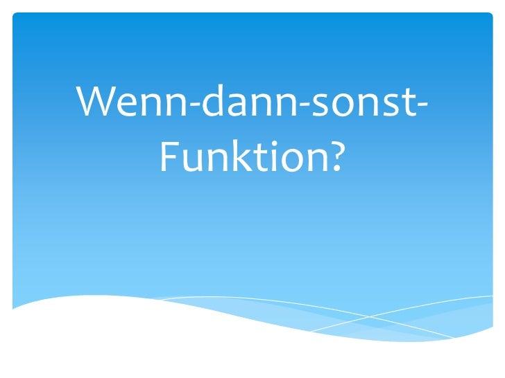 Wenn-dann-sonst-Funktion?<br />