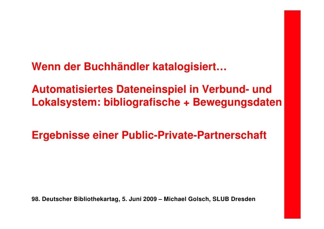Wenn der Buchhändler katalogisiert…Automatisiertes Dateneinspiel in Verbund- undLokalsystem: bibliografische + Bewegungsda...