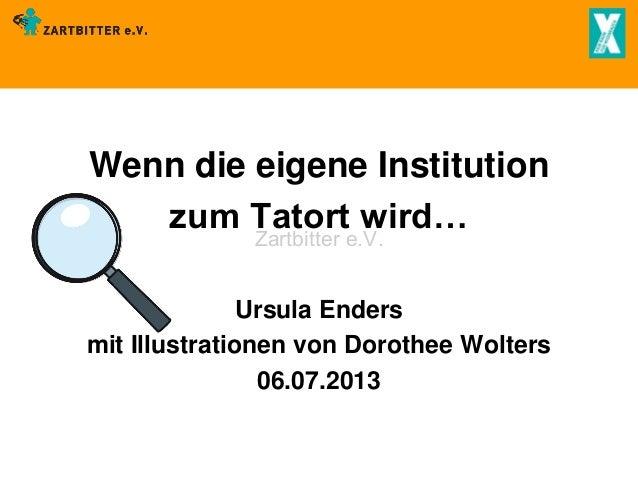 Wenn die eigene Institution zum Tatort wird… Zartbitter e.V.  Ursula Enders mit Illustrationen von Dorothee Wolters 06.07....