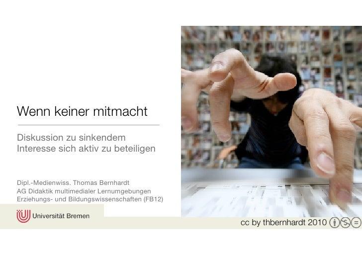 Wenn keiner mitmacht Diskussion zu sinkendem Interesse sich aktiv zu beteiligen   Dipl.-Medienwiss. Thomas Bernhardt AG Di...