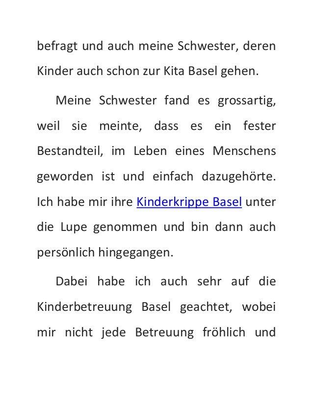 befragt und auch meine Schwester, deren  Kinder auch schon zur Kita Basel gehen.  Meine Schwester fand es grossartig,  wei...