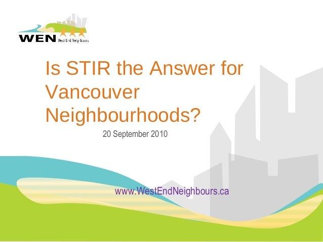 Is STIR the Answer for Vancouver Neighbourhoods? 20 September 2010 www.WestEndNeighbours.ca