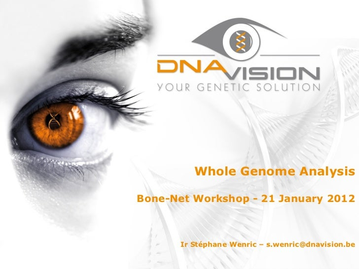 Whole Genome AnalysisBone-Net Workshop - 21 January 2012       Ir Stéphane Wenric – s.wenric@dnavision.be