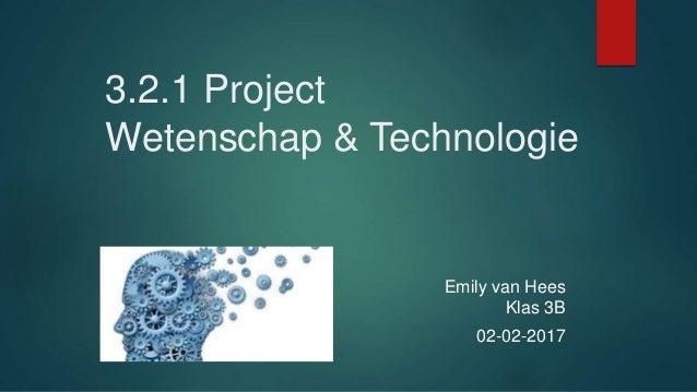 3.2.1 Project Wetenschap & Technologie Emily van Hees Klas 3B 02-02-2017