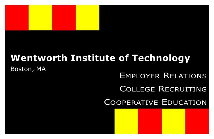 Wentworth Institute of Technology Boston, MA                     EMPLOYER RELATIONS                     COLLEGE RECRUITING...